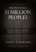 How Do You Kill 11 Million People? Why The Truth Matters More than You Think written by Andy Andrews performed by Andy Andrews on MP3 CD (Unabridged)
