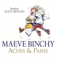 Aches and Pains written by Maeve Binchy performed by Kate Binchy on CD (Unabridged)