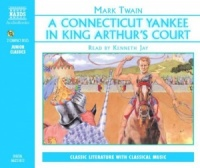 A Connecticut Yankee in King Arthur's Court written by Mark Twain performed by Kenneth Jay on CD (Abridged)