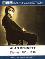 Diaries 1980 - 1990 written by Alan Bennett performed by Alan Bennett on Cassette (Abridged)
