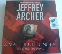A Matter of Honour written by Jeffrey Archer performed by Martin Jarvis on CD (Abridged)