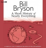A Short History of Nearly Everything written by Bill Bryson performed by William Roberts on CD (Unabridged)