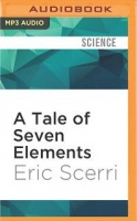 A Tale of Seven Elements written by Eric Scerri performed by Barry Campbell on MP3CD (Unabridged)
