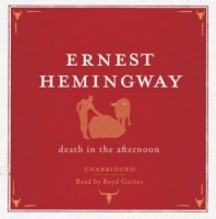 Death in the Afternoon written by Ernest Hemingway performed by Boyd Gaines on CD (Unabridged)