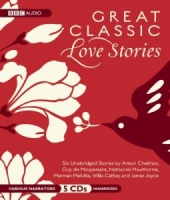 Great Classic Love Stories by Anton Chekhov, Guy de Maupassant, Nathaniel Hawthorne, Herman Melville, Willa Cather and James Joyce performed by Peter Marinker, Mark Meadows, Joanne McQuinn and Gerry O'Brien on CD (Unabridged)
