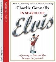 In Search of Elvis written by Charlie Connelly performed by Julian Rhind-Tutt on CD (Abridged)