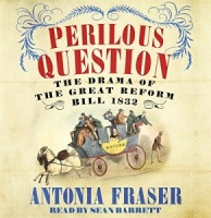 Perilous Question - The Drama of the Great Reform Bill 1832 written by Antonia Fraser performed by Sean Barrett on CD (Abridged)
