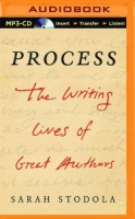 Process - The Writing Lives of Great Authors written by Sarah Stodola performed by Andi Arndt on MP3 CD (Unabridged)