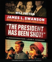 ''The President Has Been Shot!'' - The Assassination of JFK written by James L. Swanson performed by Will Patton on CD (Unabridged)