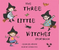 The Three Little Witches Storybook written by Georgie Adams performed by Emilia Fox on CD (Unabridged)