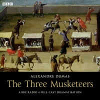 The Three Musketeers written by Alexandre Dumas performed by BBC Full Cast Dramatisation on CD (Abridged)