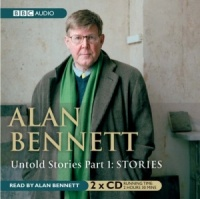 Untold Stories Part 1: Stories written by Alan Bennett performed by Alan Bennett on CD (Abridged)