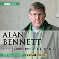 Untold Stories Part 2: The Diaries written by Alan Bennett performed by Alan Bennett on CD (Abridged)