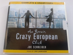 Au Revoir, Crazy European Chick written by Joe Schreiber performed by Joe Jameson on CD (Unabridged)