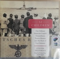 50 Children - One Ordinary American Couple's Extraordinary Rescue Mission into the Heart of Germany written by Steven Pressman performed by Robert Fass on CD (Unabridged)