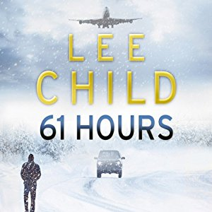 61 Hours written by Lee Child performed by Kerry Shale on CD (Abridged)