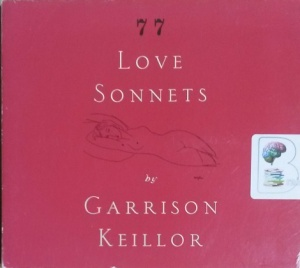77 Love Sonnets written by Garrison Keillor performed by Garrison Keillor on CD (Unabridged)