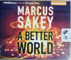 A Better World - Book Two of the Brilliance Trilogy written by Marcus Sakey performed by Luke Daniels on CD (Unabridged)