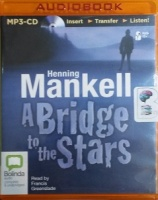 A Bridge to the Stars written by Henning Mankell performed by Francis Greenslade on MP3 CD (Unabridged)