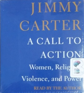 A Call to Action - Women, Religion, Violence and Power written by Jimmy Carter performed by Jimmy Carter on CD (Unabridged)