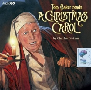 A Christmas Carol written by Charles Dickens performed by Tom Baker on CD (Unabridged)