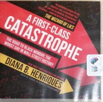 A First-Class Catastrophe - The Road to Black Monday, The Worst Day in Wall Street History written by Diana B. Henriques performed by Gabra Zackman on CD (Unabridged)