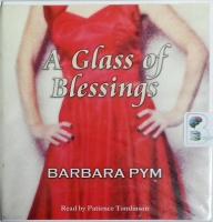 A Glass of Blessings written by Barbara Pym performed by Patience Tomlinson on CD (Unabridged)