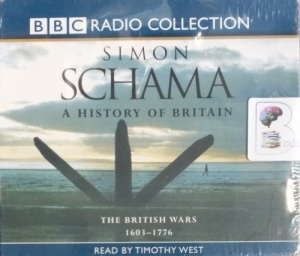 A History of Britain Volume 2 The British Wars 1603 - 1776 written by Simon Schama performed by Timothy West on Audio CD (Abridged)