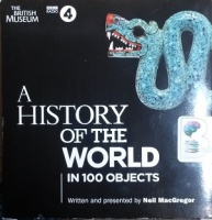 A History of the World in 100 Objects written by Neil MacGregor performed by Neil MacGregor on CD (Unabridged)