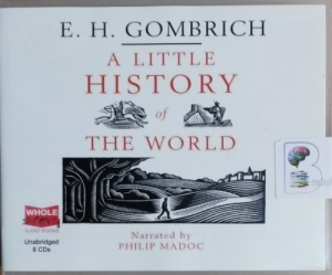 A Little History of the World written by E.H. Gombrich performed by Philip Madoc on CD (Unabridged)