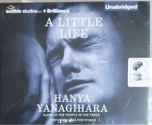 A Little Life written by Hanya Yanagihara performed by Oliver Wyman on CD (Unabridged)