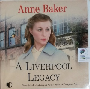 A Liverpool Legacy written by Anne Baker performed by Julie Maisey on CD (Unabridged)