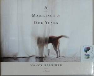 A Marriage in Dog Years written by Nancy Balbirer performed by Nancy Balbirer on CD (Unabridged)