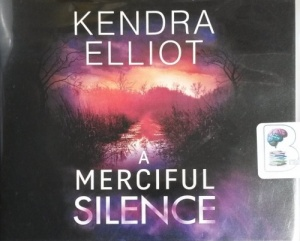 A Merciful Silence written by Kendra Elliot performed by Teri Schnaubelt on CD (Unabridged)