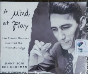 A Mind At Play - How Claude Shannon invented the Information Age written by Jimmy Soni and Rob Goodman performed by Jonathan Yen on CD (Unabridged)