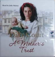 A Mother's Trust written by Dilly Court performed by Julie Maisey on CD (Unabridged)