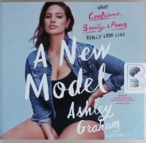 A New Model - What Confidence, Beauty and Power Really Look Like written by Ashley Graham with Rebecca Paley performed by Ashley Graham and Almarie Guerra on CD (Unabridged)