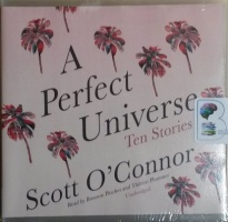 A Perfect Universe - Ten Stories written by Scott O'Connor performed by Bronson Pinchot and Therese Plummer on CD (Unabridged)