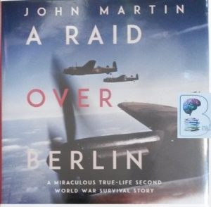 A Raid Over Berlin written by John Martin performed by Colin Baker on Audio CD (Unabridged)