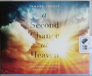 A Second Chance at Heaven - My Surpising Journey Through Hell, Heaven and Back to Life written by Tamara Laroux performed by Niki Taylor on CD (Unabridged)