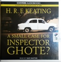 A Small Case for Inspector Ghote? written by H.R.F. Keating  performed by Sam Dastor on CD (Unabridged)