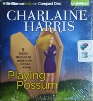 A Sookie Stackhouse Collection Including - Playing Possum written by Charlaine Harris performed by Angela Dawe, Natalie Ross, Amanda Ronconi and Nicola Barber on CD (Unabridged)