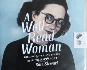 A Well-Read Woman - The Life, Loves and Legacy of Ruth Rappaport written by Kate Stewart performed by Christa Lewis on CD (Unabridged)