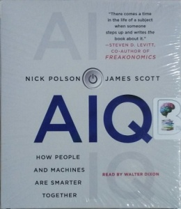 AIQ - How People and Machines Are Smarter Together written by Nick Polson and James Scott performed by Walter Dixon on CD (Unabridged)