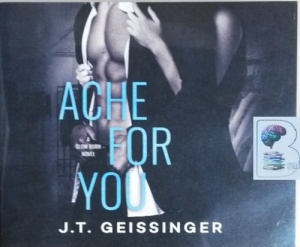Ache For You - A Slow Burn Novel written by J.T. Geissinger performed by Mackenzie Cartwright and Brian Pallino on CD (Unabridged)