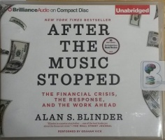 After The Music Stopped - The Financial Crisis, The Response, And the Work Ahead written by Alan S. Blinder performed by Graham Vick on CD (Unabridged)