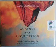 Against the Inquisition written by Marcos Aguinis performed by Timothy Andres Pabon on CD (Unabridged)