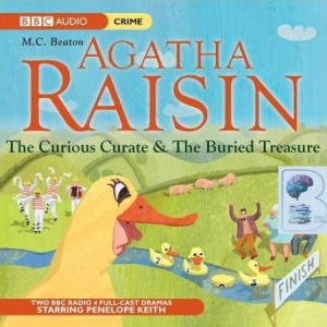 Agatha Raisin The Curious Curate and The Buried Treasure written by M.C. Beaton performed by BBC Full Cast Dramatisation and Penelope Keith on CD (Abridged)