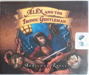 Alex and the Ironic Gentleman written by Adrienne Kress performed by Christopher Lane on CD (Unabridged)