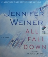 All Fall Down written by Jennifer Weiner performed by Tracee Chimo on CD (Unabridged)